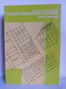 """""""La Casa de la Moneda de Sevilla y su entorno. Historia y morfología"""""""