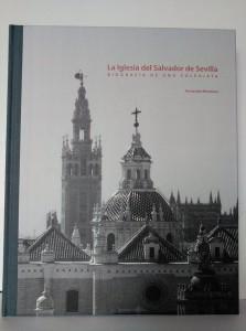 """La Iglesia del Salvador de Sevilla. Biografía de una Colegiata"""
