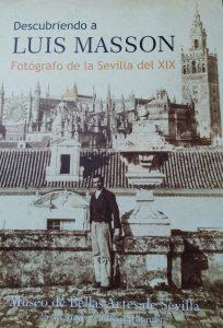 """Exposición """"Descubriendo a Luis Masson. Fotógrafo de la Sevilla del XIX"""""""